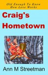 Craig's Hometown: Old Enough To Know How Love Works - Ann M. Streetman