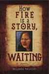 How Fire Is A Story, Waiting: Poems - Melinda Palacio