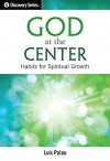 God at the Center - Discovery Series: Habits for Spiritual Growth - Luis Palau
