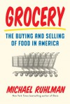 Grocery: The Buying and Selling of Food in America - Michael Ruhlman
