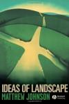 Ideas of Landscape - Matthew Johnson