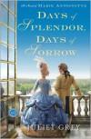 Days of Splendor, Days of Sorrow: A Novel of Marie Antoinette - Juliet Grey