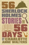 56 Sherlock Holmes Stories in 56 Days - Charlotte Walters