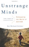Unstrange Minds: Remapping the World of Autism - Roy Richard Grinker