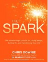 The Spark: The 28-Day Breakthrough Plan for Losing Weight, Getting Fit, and Transforming Your Life - Chris Downie