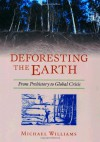 Deforesting the Earth: From Prehistory to Global Crisis - Michael Williams