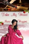 Take My Heart - Marie Higgins