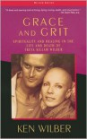 Grace and Grit: Spirituality and Healing in the Life and Death of Treya Killam Wilber -