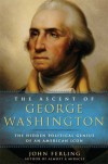 The Ascent of George Washington: The Hidden Political Genius of an American Icon - John Ferling