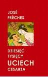 Dziesięć tysięcy uciech cesarza - José Frèches