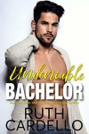 Undeniable Bachelor (Bachelor Tower Series Book 3) - Ruth Cardello