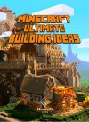 Ultimate Building Ideas Book for Minecrafters: Amazing Building Ideas and Guides for All Minecrafters - Steve De Blanc