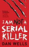 I Am Not a Serial Killer (John Cleaver, #1) - Dan Wells