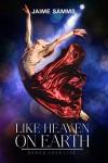 Like Heaven on Earth - Jaime Samms
