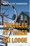 Troubles at Timber Ski Lodge - Max Elliot Anderson