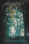 The Distance Between Lost and Found - Kathryn  Holmes