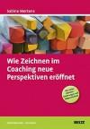 Wie Zeichnen im Coaching neue Perspektiven eröffnet (Beltz Weiterbildung) - Sabine Mertens