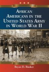 African Americans in the United States Army in World War II - Bryan D. Booker