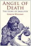 Angel of Death: The Story of Smallpox - Gareth Williams