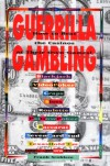 Guerrilla Gambling: How to Beat the Casinos at Their Own Games! - Frank Scoblete
