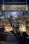 The Wild Ones - C. Alexander London