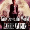 Kitty Saves the World: Kitty Norville, Book 14 - Carrie Vaughn, Marguerite Gavin, Tantor Audio