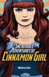 The Incredible Adventures of Cinnamon Girl - Melissa Keil