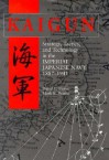 Kaigun: Strategy, Tactics, and Technology in the Imperial Japanese Navy, 1887-1941 - Mark R. Peattie, David C. Evans