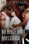 Ménage and Mascara - Bella Settarra, Harris Channing, Lucy Felthouse