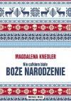 Nie całkiem białe Boże Narodzenie - Magdalena Knedler