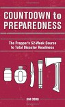 Countdown to Preparedness: The Prepper's 52 Week Course to Total Disaster Readiness - Jim Cobb