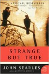 Strange but True - John Searles