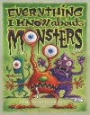 Everything I Know about Monsters: A Collection of Made-Up Facts, Educated Guesses, and Silly Pictures about Creatures of Creepiness - Tom Lichtenheld