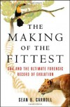 The Making of the Fittest: DNA and the Ultimate Forensic Record of Evolution - Sean B. Carroll, Jamie W. Carroll, Leanne M. Olds