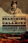 Searching for Calamity: The Life and Times of Calamity Jane - Linda Jucovy