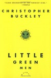 Little Green Men - Christopher Buckley, Random House