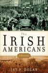 The Irish Americans: A History - Jay P. Dolan