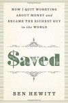 Saved: How I Quit Worrying About Money and Became the Richest Guy in the World - Ben Hewitt