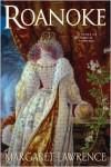 Roanoke: A Novel of Elizabethan Intrigue - Margaret  Lawrence
