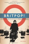 Britpop!: Cool Britannia And The Spectacular Demise Of English Rock - John Harris