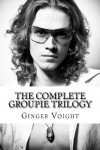 The Complete Groupie Trilogy - Ginger Voight