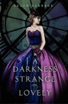 A Darkness Strange and Lovely  - Susan Dennard