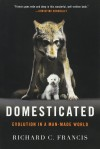 Domesticated: Evolution in a Man-Made World - Richard C. Francis