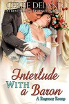 INTERLUDE WITH A BARON: A Regency Romp - Cerise DeLand