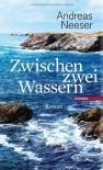 Zwischen zwei Wassern - Andreas Neeser