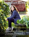 Deep Run Roots: Stories and Recipes from My Corner of the South - Vivian Howard