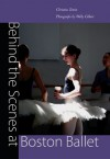 Behind the Scenes at Boston Ballet - Christine Temin, Wally Gilbert