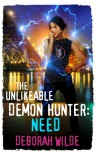 The Unlikeable Demon Hunter: Need (Nava Katz Book 3) - Deborah Wilde
