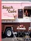 Sugar Cube: 50 Deliciously Twisted Treats from the Sweetest Little Food Cart on the Planet - Kir Jensen, Lisa Warninger, Danielle Centoni