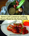 Farm Girl Country Cooking: Hearty Meals for the Active Family - Karen Jones Gowen